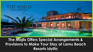 The Majlis Offers Special Arrangements & Provisions to Make Your Stay at Lamu Beach Resorts Idyllic