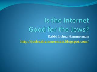 Is the Internet  Good for the Jews?