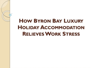 How Byron Bay Luxury Holiday Accommodation Relieves Work Stress