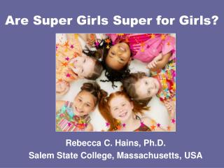 Are Super Girls Super for Girls?