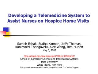 Developing a Telemedicine System to Assist Nurses on Hospice Home Visits