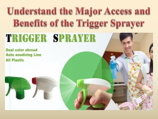Understand the Major Access and Benefits of the Trigger Sprayer