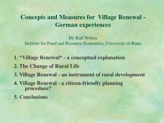 Concepts and Measures for  Village Renewal - German experiences Dr. Ralf Nolten Institute for Food and Resource Economic