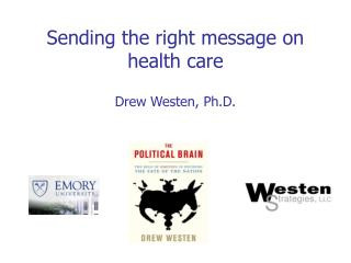 Sending the right message on health care Drew Westen, Ph.D.