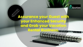 Assurance your Guest with your Enhanced Security and Grab your Vacation Rental Business