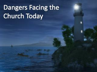 Dangers Facing the Church Today