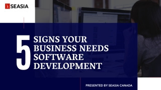 5 Signs Your Business Needs Software Development - Seasia Canada