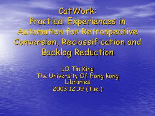 CatWork:  Practical Experiences in Automation for Retrospective Conversion, Reclassification and Backlog Reduction