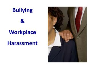 Bullying  &  Workplace Harassment