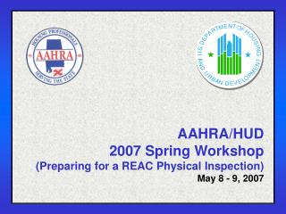 AAHRA/HUD 2007 Spring Workshop (Preparing for a REAC Physical Inspection) May 8 - 9, 2007