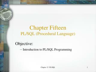 Chapter Fifteen PL/SQL (Procedural Language)