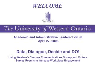 Academic and Administrative Leaders  Forum  April 27, 2006  Data, Dialogue, Decide and DO Using Western s Campus Communi
