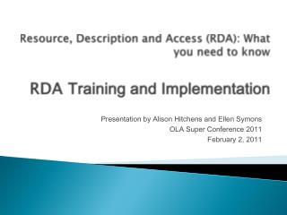 Resource, Description and Access (RDA): What you need to know RDA  Training  and Implementation