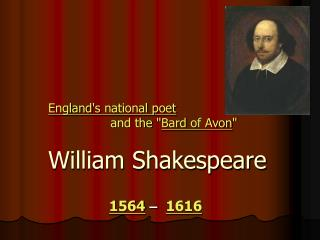 "England 's  national poet                 and the "" Bard  of  Avon "" William Shakespeare"