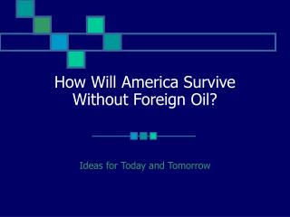 How Will America Survive Without Foreign Oil?