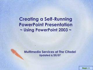 Creating a Self-Running PowerPoint Presentation ~ Using PowerPoint 2003 ~