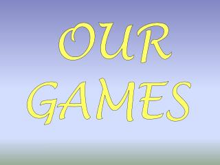 OUR GAMES