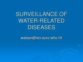 SURVEILLANCE OF WATER-RELATED DISEASES