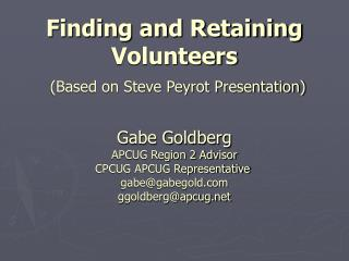 Finding and Retaining Volunteers  Based on Steve Peyrot Presentation
