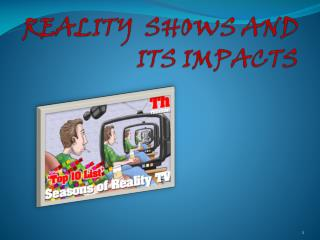 REALITY  SHOWS AND ITS IMPACTS