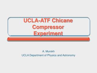 UCLA-ATF Chicane Compressor Experiment