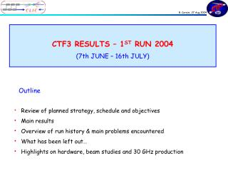 CTF3 RESULTS – 1 ST  RUN 2004 (7th JUNE – 16th JULY)