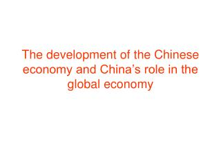 The development of the Chinese economy and China's role in the global economy