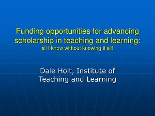 Funding opportunities for advancing scholarship in teaching and learning: all I know without knowing it all!