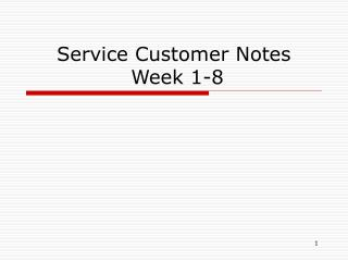 Service Customer Notes  Week 1-8