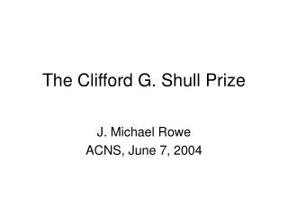 The Clifford G. Shull Prize