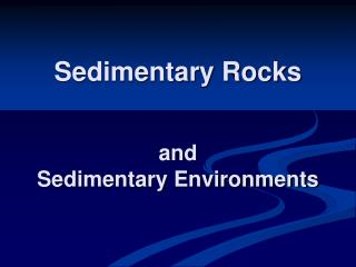 Sedimentary Rocks and Sedimentary Environments