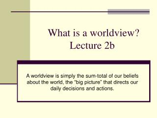 What is a worldview Lecture 2b