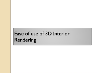 Ease of use of 3D Interior rendering
