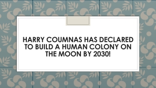 Harry Coumnas Has Declared To Build a Human Colony on The Moon By 2030!