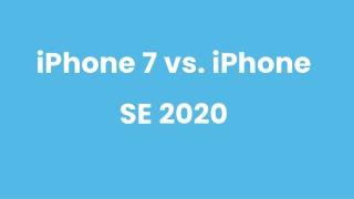 iPhone SE 2020 vs iPhone 7