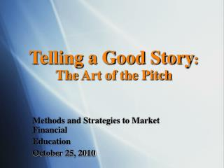 Telling a Good Story : The  Art of  the  Pitch