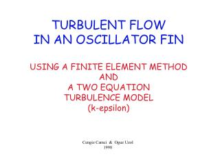 TURBULENT FLOW IN AN OSCILLATOR FIN USING A FINITE ELEMENT METHOD AND A TWO EQUATION TURBULENCE MODEL (k-epsilon)