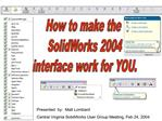 How to make the  SolidWorks 2004  interface work for YOU.
