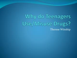 Why do T eenagers Use/Misuse Drugs ?