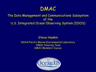 DMAC The Data Management and Communications Subsystem of the U.S. Integrated Ocean Observing System (IOOS)