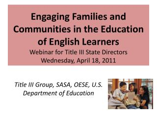 Engaging Families and Communities in the Education of English Learners Webinar for Title III State Directors Wednesday,
