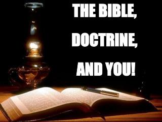 THE BIBLE, DOCTRINE,  AND YOU