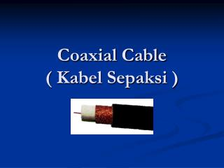 Coaxial Cable ( Kabel Sepaksi )