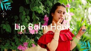 Genius Lip Balm Hacks You Must Try   tophatlifestyle