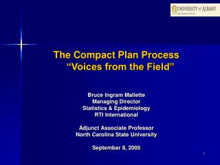 "The Compact Plan Process ""Voices from the Field"" Bruce Ingram Mallette Managing Director Statistics & Epidemiology R"