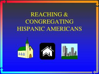 REACHING & CONGREGATING HISPANIC AMERICANS
