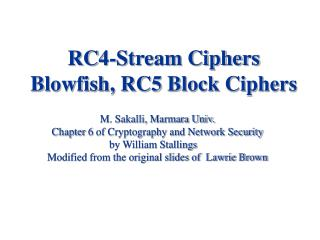 RC4-Stream Ciphers Blowfish, RC5 Block Ciphers