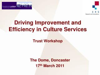 Driving Improvement and Efficiency in Culture Services  Trust Workshop
