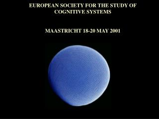 EUROPEAN SOCIETY FOR THE STUDY OF COGNITIVE SYSTEMS MAASTRICHT 18-20 MAY 2001