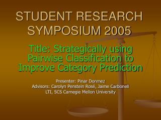 STUDENT RESEARCH SYMPOSIUM 2005